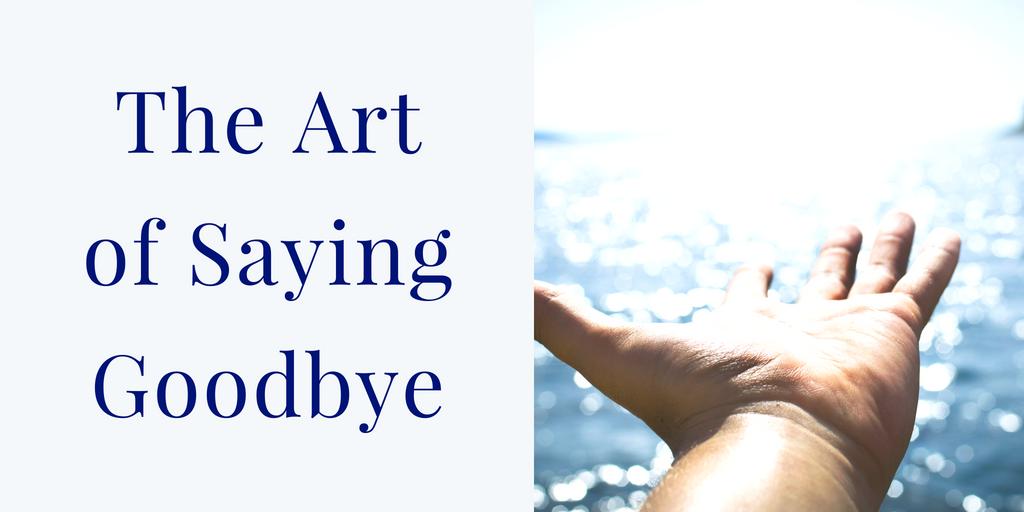 art of saying goodbyes